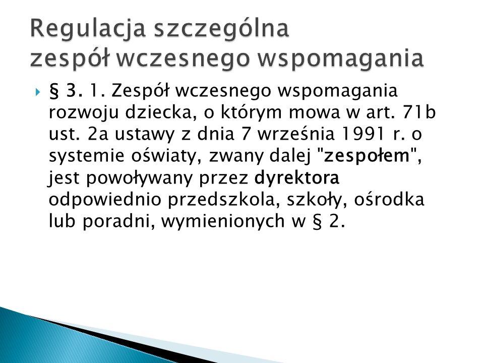 § 3. 1. Zespół wczesnego wspomagania rozwoju dziecka, o którym mowa w art. 71b ust. 2a ustawy z dnia 7 września 1991 r. o systemie oświaty, zwany dale