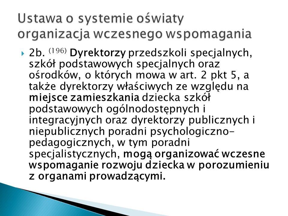 2b. (196) Dyrektorzy przedszkoli specjalnych, szkół podstawowych specjalnych oraz ośrodków, o których mowa w art. 2 pkt 5, a także dyrektorzy właściwy