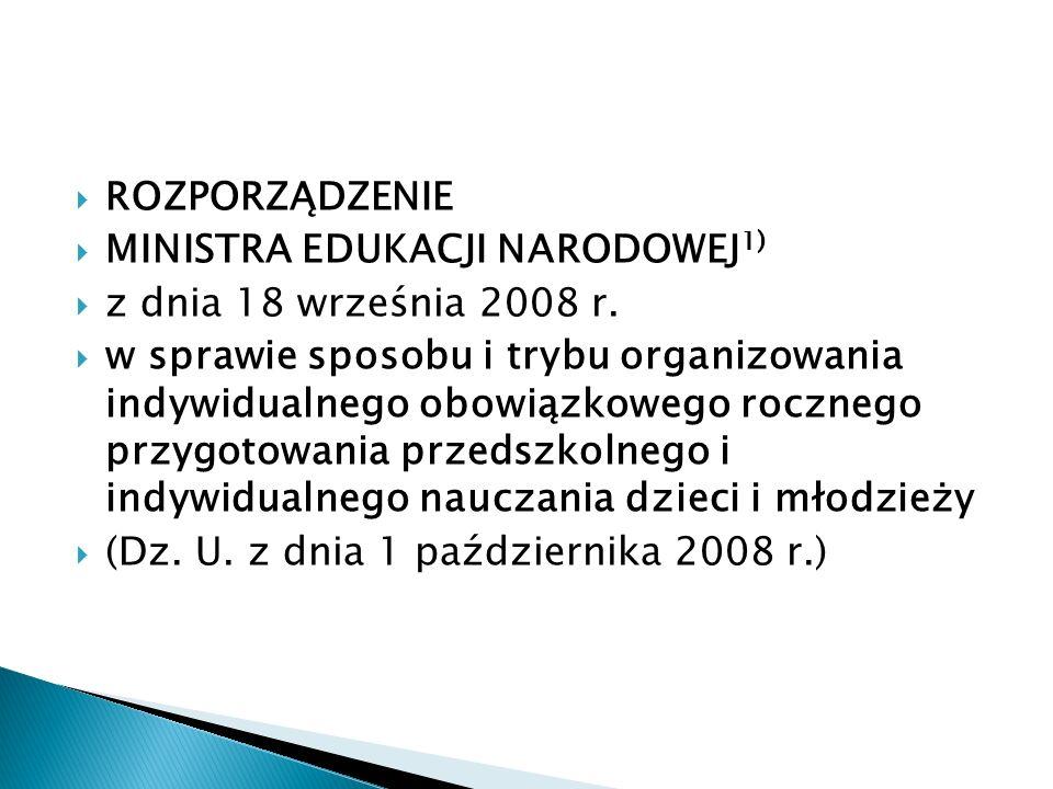 ROZPORZĄDZENIE MINISTRA EDUKACJI NARODOWEJ 1) z dnia 18 września 2008 r. w sprawie sposobu i trybu organizowania indywidualnego obowiązkowego rocznego