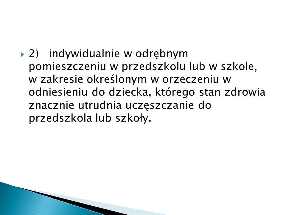 2) indywidualnie w odrębnym pomieszczeniu w przedszkolu lub w szkole, w zakresie określonym w orzeczeniu w odniesieniu do dziecka, którego stan zdrowi