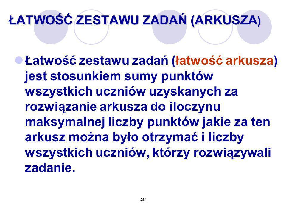 ©M ŁATWOŚĆ ZESTAWU ZADAŃ (ARKUSZA ) Łatwość zestawu zadań (łatwość arkusza) jest stosunkiem sumy punktów wszystkich uczniów uzyskanych za rozwiązanie