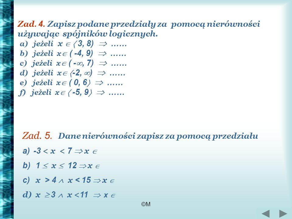 ©M Zad. 4. Zapisz podane przedziały za pomocą nierówności używając spójników logicznych. a) jeżeli x 3, 8) …… b) jeżeli x ( -4, 9) …… c) jeżeli x ( -,