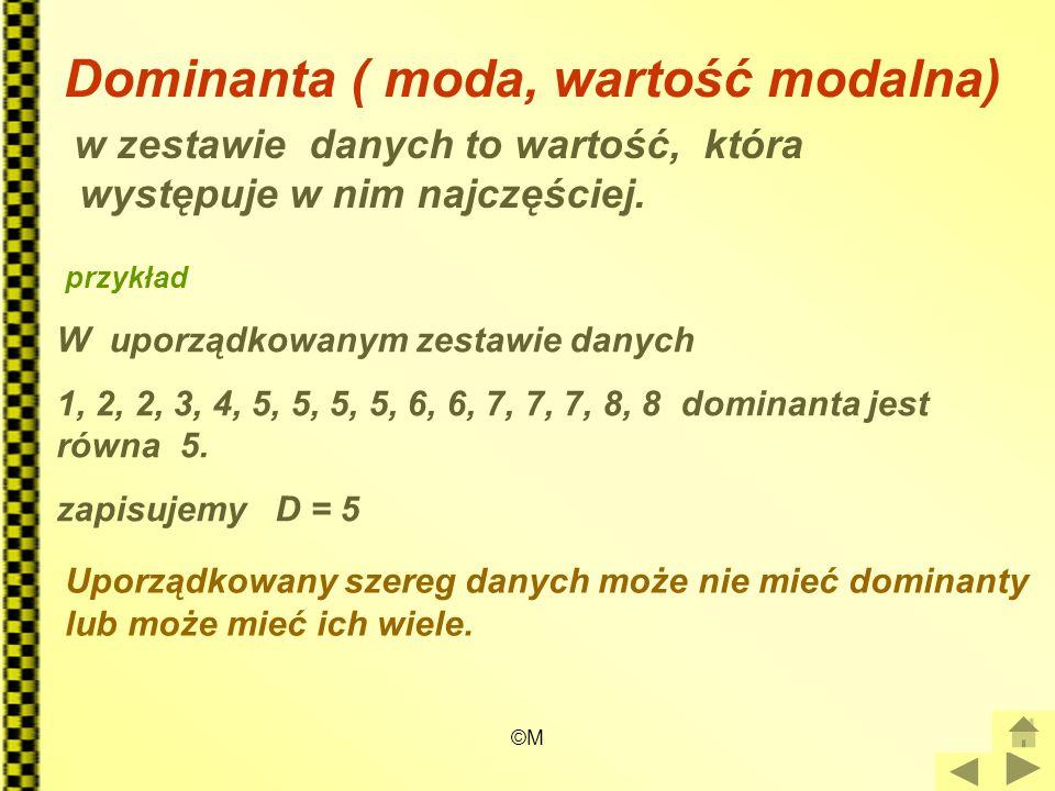 ©M Dominanta ( moda, wartość modalna) w zestawie danych to wartość, która występuje w nim najczęściej. przykład W uporządkowanym zestawie danych 1, 2,