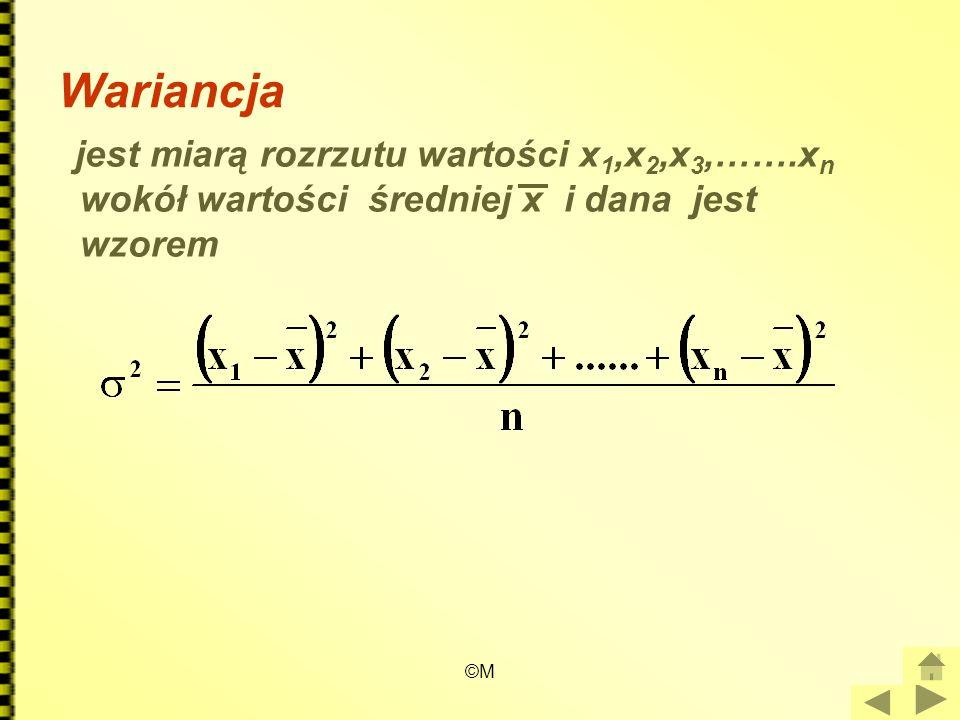 ©M Wariancja jest miarą rozrzutu wartości x 1,x 2,x 3,…….x n wokół wartości średniej x i dana jest wzorem