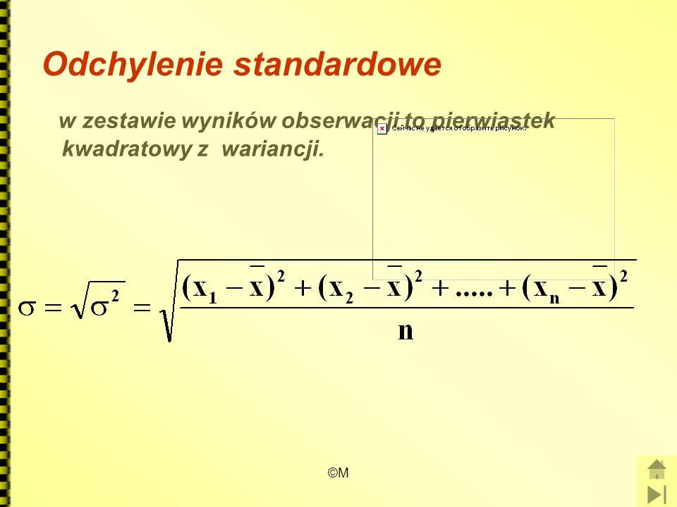 ©M Odchylenie standardowe w zestawie wyników obserwacji to pierwiastek kwadratowy z wariancji.
