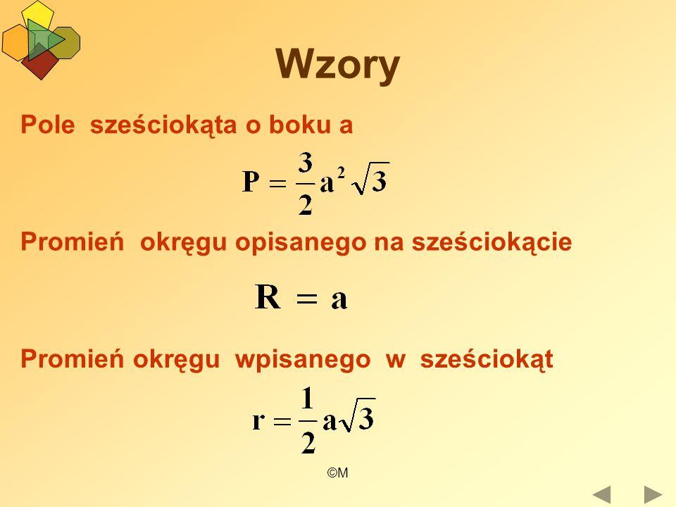 ©M Wzory Pole sześciokąta o boku a Promień okręgu opisanego na sześciokącie Promień okręgu wpisanego w sześciokąt