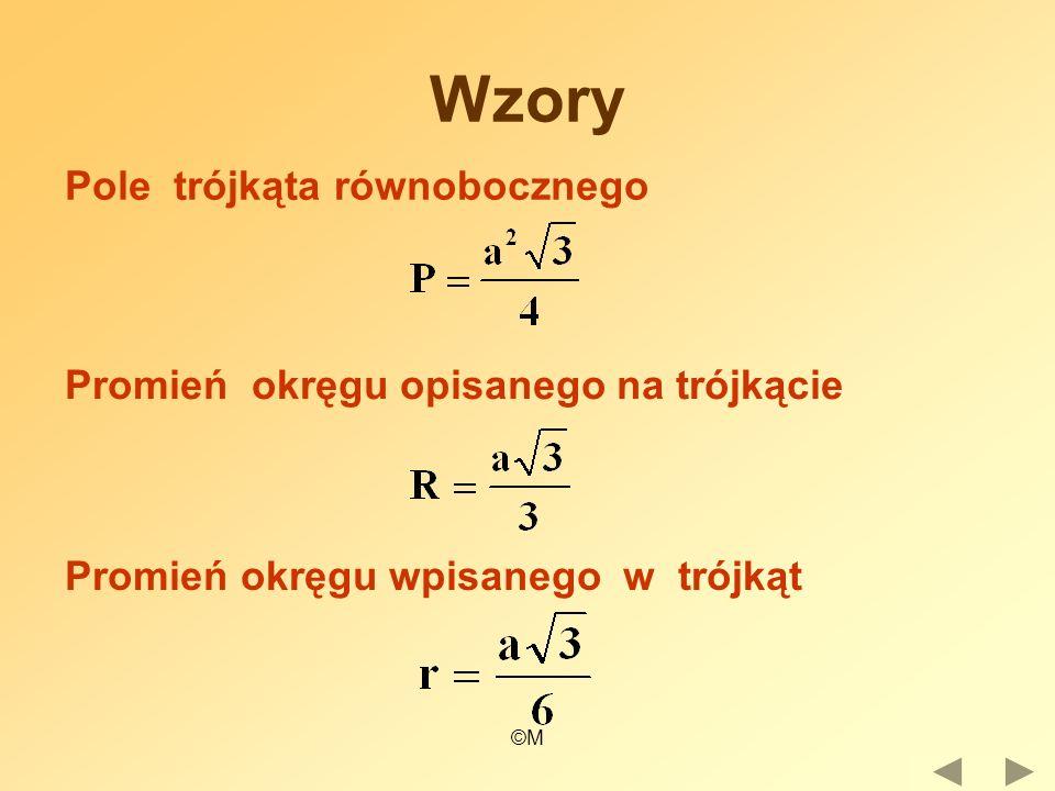 ©M Wzory Pole trójkąta równobocznego Promień okręgu opisanego na trójkącie Promień okręgu wpisanego w trójkąt