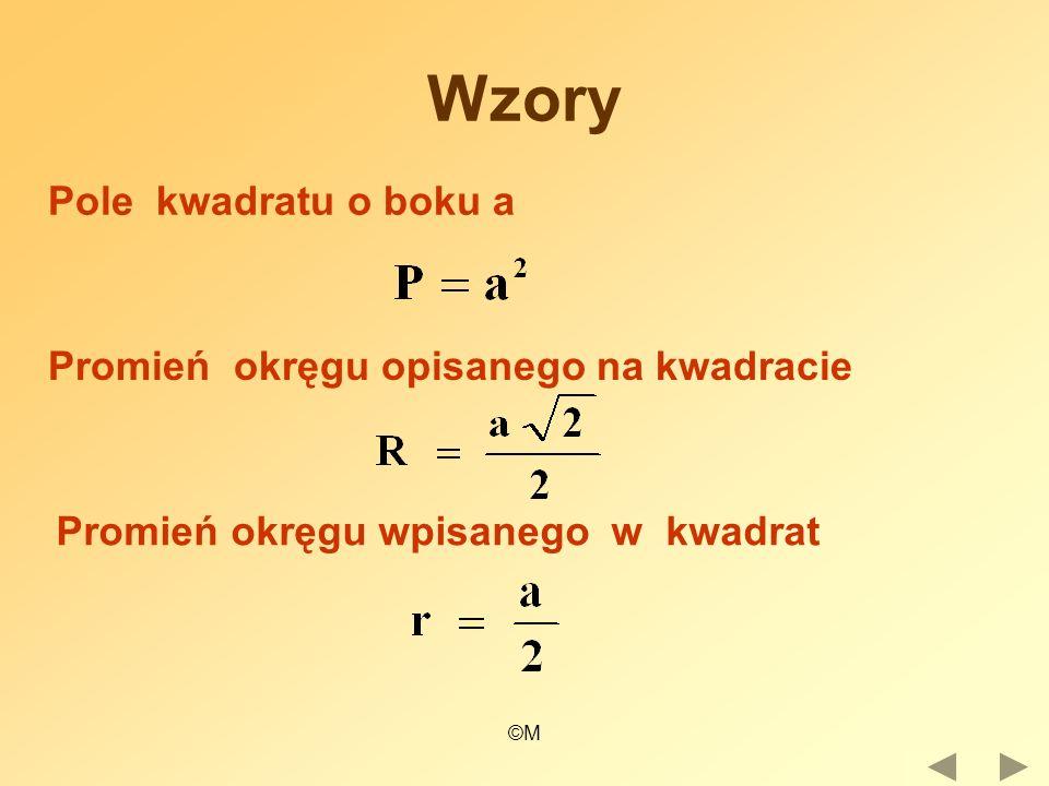 ©M Wzory Pole kwadratu o boku a Promień okręgu opisanego na kwadracie Promień okręgu wpisanego w kwadrat
