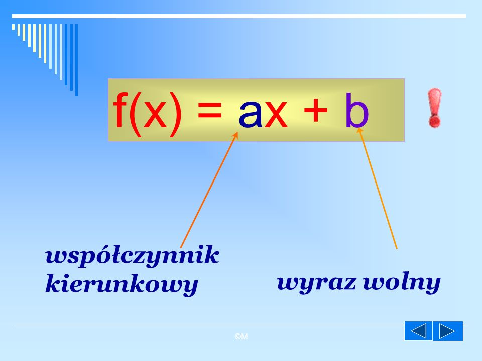 ©M f(x) = ax + b współczynnik kierunkowy wyraz wolny