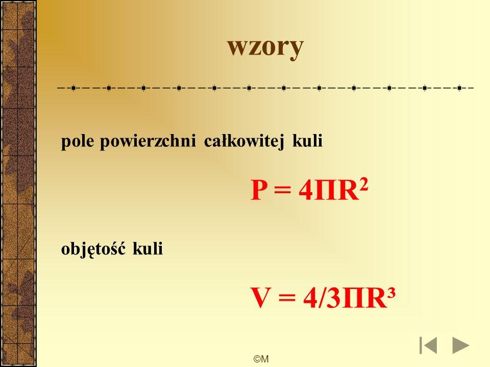 ©M kula bryła obrotowa, która powstaje przez obrót półokręgu dookoła prostej zawierającej jego średnicę. oś obrotu R promień kuli