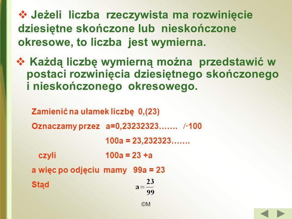 ©M Liczby wymierne to liczby postaci,gdzie m, n C i n 0 Liczbę wymierną możemy zapisać w postaci ułamka dziesiętnego. Rozwinięcie dziesiętne liczby ot
