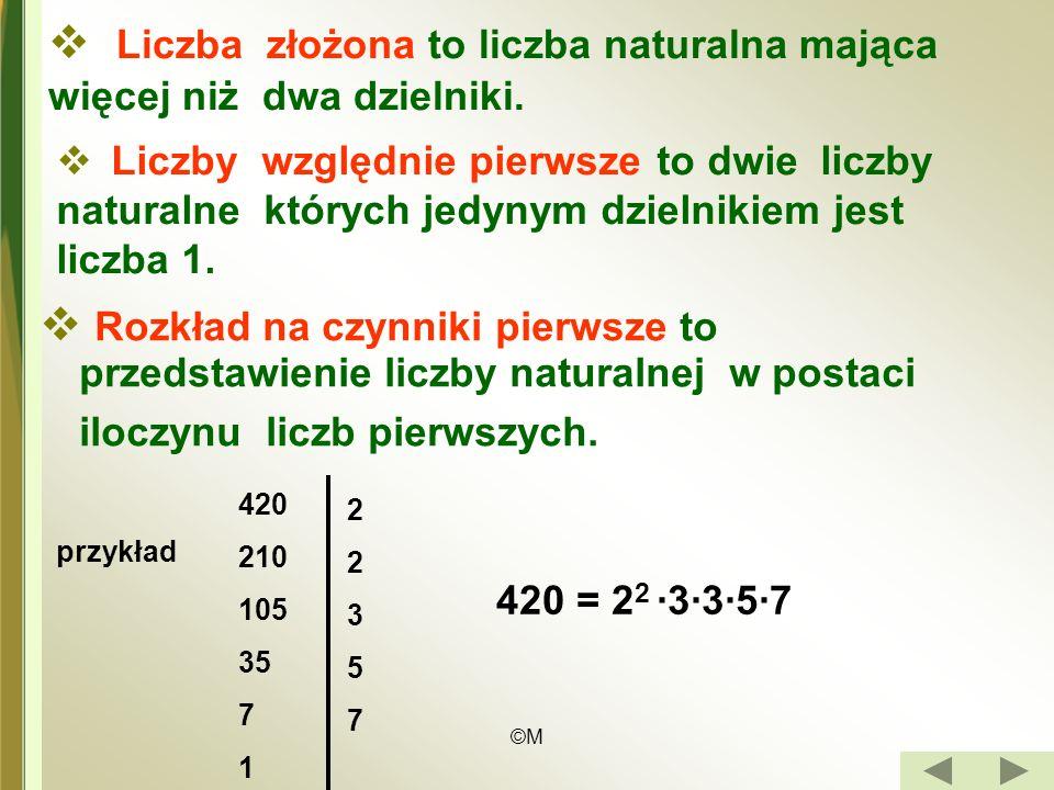©M Liczba złożona to liczba naturalna mająca więcej niż dwa dzielniki.