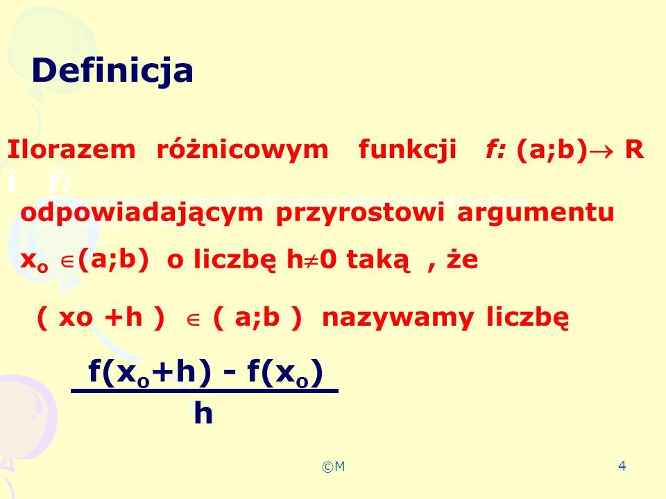 ©M 5 Znajdź iloraz różnicowy dla funkcji f(x) = x 2 w punkcie x o =1, jeśli przyrost argumentu h jest równy 2.Podaj jego wartość.