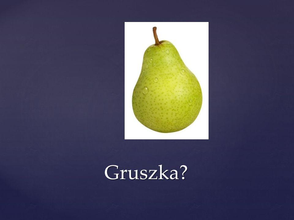 Gruszka?