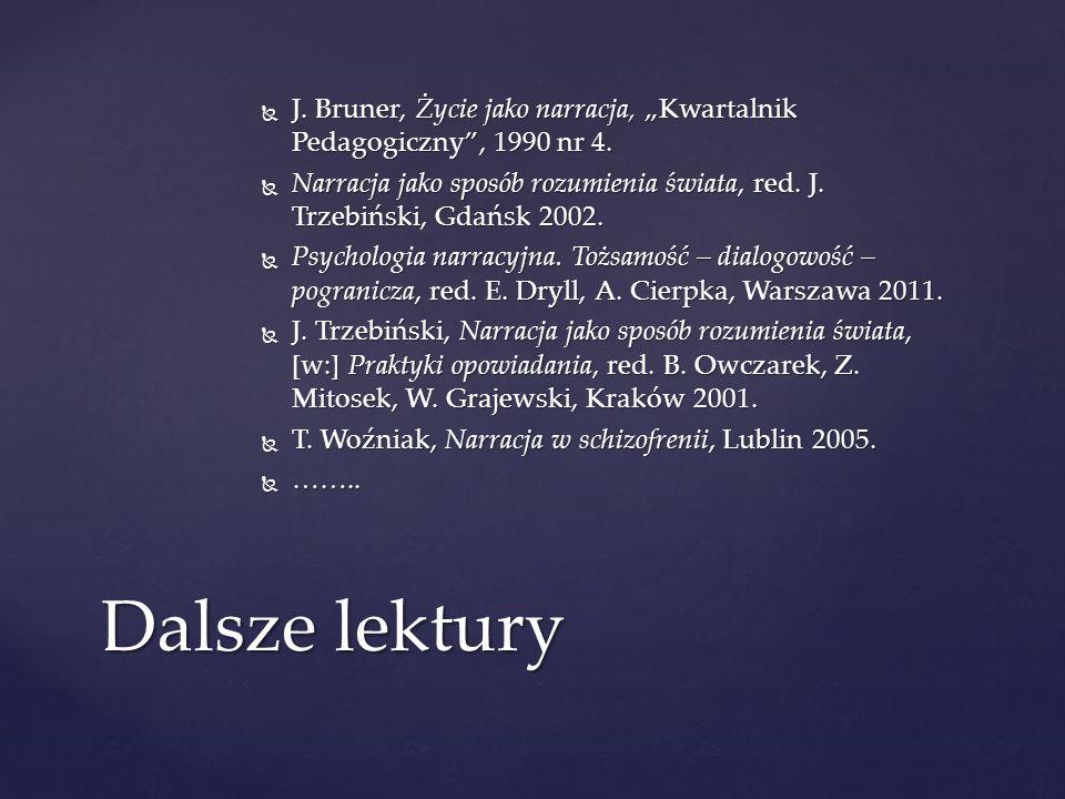 J. Bruner, Życie jako narracja, Kwartalnik Pedagogiczny, 1990 nr 4. J. Bruner, Życie jako narracja, Kwartalnik Pedagogiczny, 1990 nr 4. Narracja jako