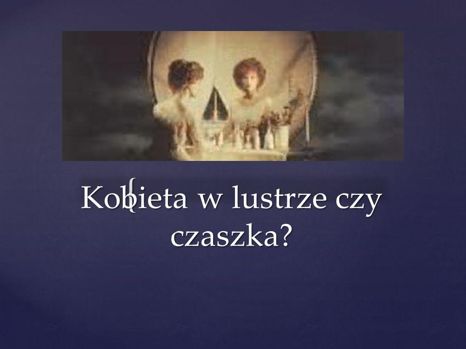 { Kobieta w lustrze czy czaszka?