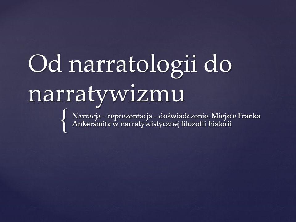 { Od narratologii do narratywizmu Narracja – reprezentacja – doświadczenie. Miejsce Franka Ankersmita w narratywistycznej filozofii historii