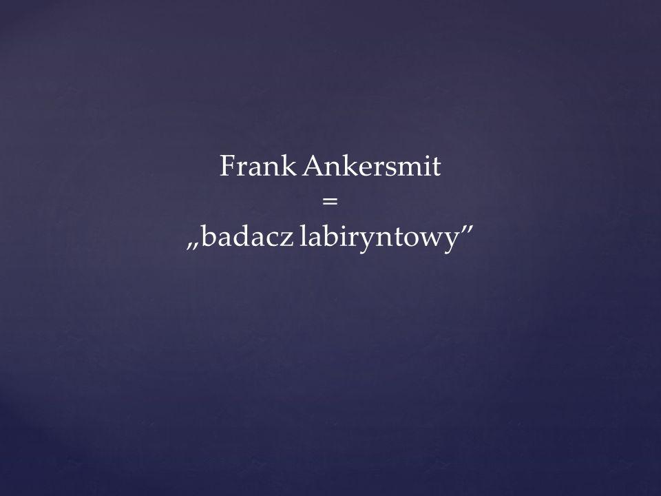 Frank Ankersmit = badacz labiryntowy