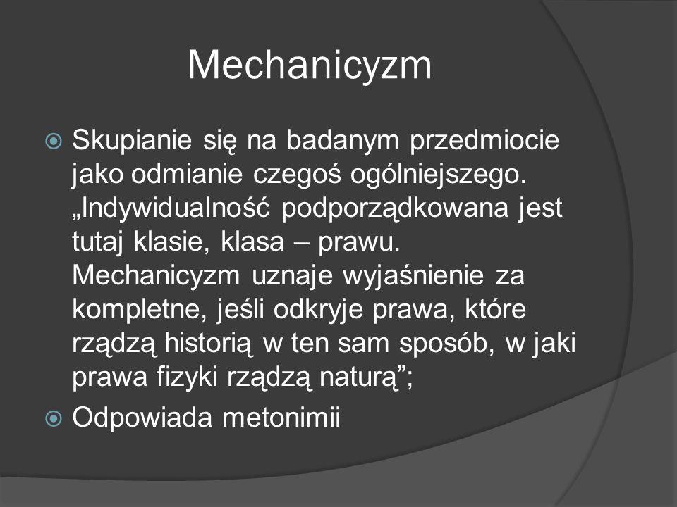 Mechanicyzm Skupianie się na badanym przedmiocie jako odmianie czegoś ogólniejszego.
