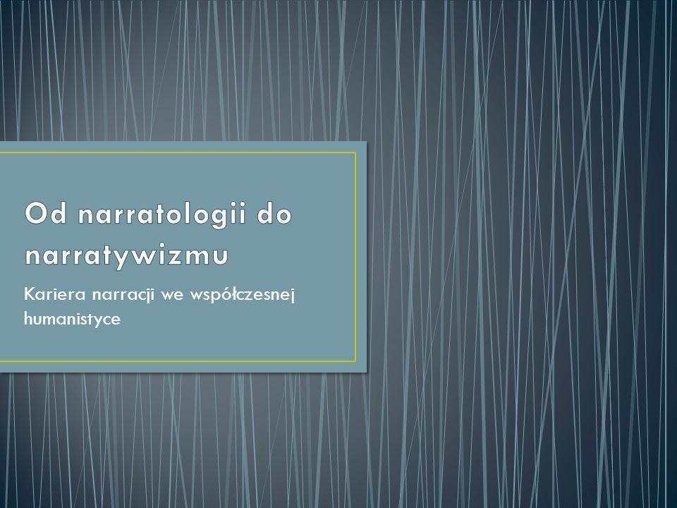 Współczesna teoria narracji nie tylko rozprzestrzeniła się na pozostałe dziedziny wiedzy, ale zarazem odsłoniła nowe wymiary przedmiotu badań (184), tzn.