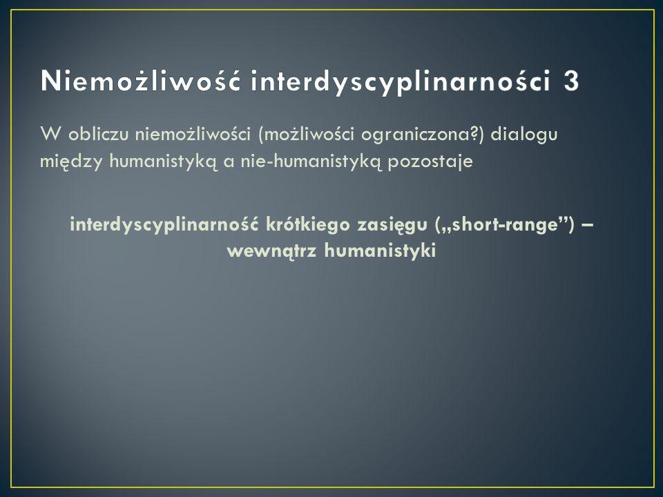 W obliczu niemożliwości (możliwości ograniczona?) dialogu między humanistyką a nie-humanistyką pozostaje interdyscyplinarność krótkiego zasięgu (short