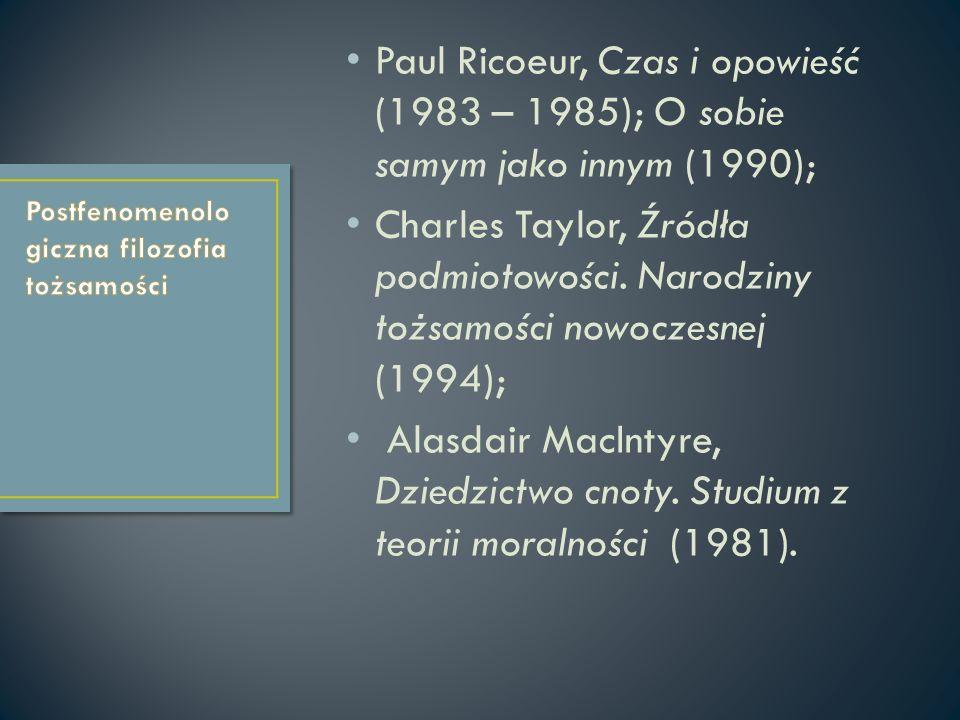 Paul Ricoeur, Czas i opowieść (1983 – 1985); O sobie samym jako innym (1990); Charles Taylor, Źródła podmiotowości. Narodziny tożsamości nowoczesnej (