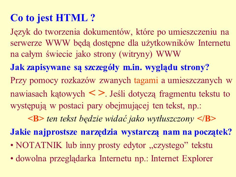 Co to jest HTML ? Język do tworzenia dokumentów, które po umieszczeniu na serwerze WWW będą dostępne dla użytkowników Internetu na całym świecie jako