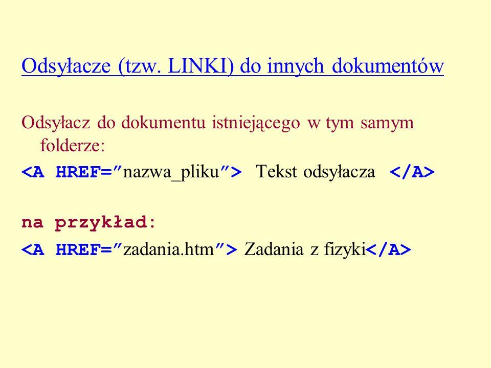 Odsyłacze (tzw. LINKI) do innych dokumentów Odsyłacz do dokumentu istniejącego w tym samym folderze: Tekst odsyłacza na przykład: Zadania z fizyki