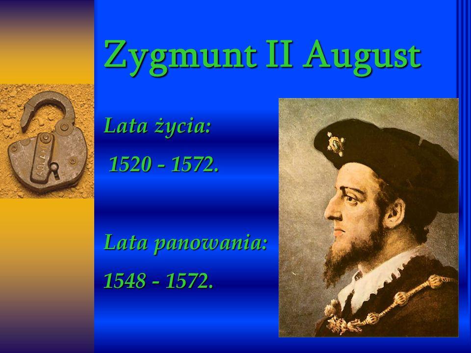 Zygmunt II August Lata życia: 1520 - 1572. 1520 - 1572. Lata panowania: 1548 - 1572.