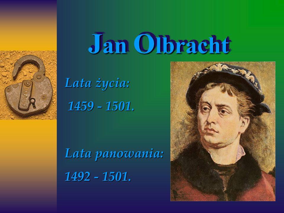 J an O lbracht J an O lbracht Lata życia: 1459 - 1501. 1459 - 1501. Lata panowania: 1492 - 1501.