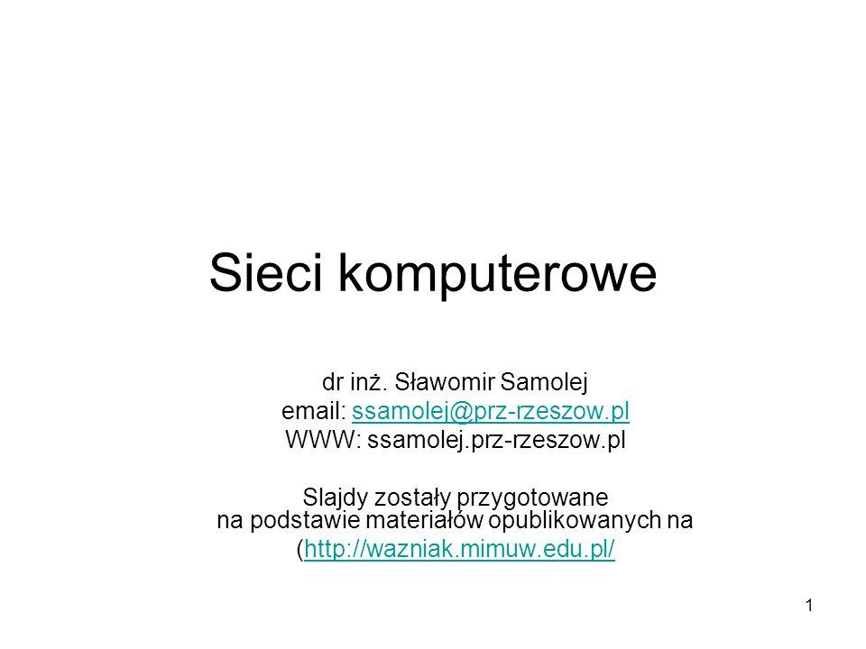 1 Sieci komputerowe dr inż. Sławomir Samolej email: ssamolej@prz-rzeszow.plssamolej@prz-rzeszow.pl WWW: ssamolej.prz-rzeszow.pl Slajdy zostały przygot