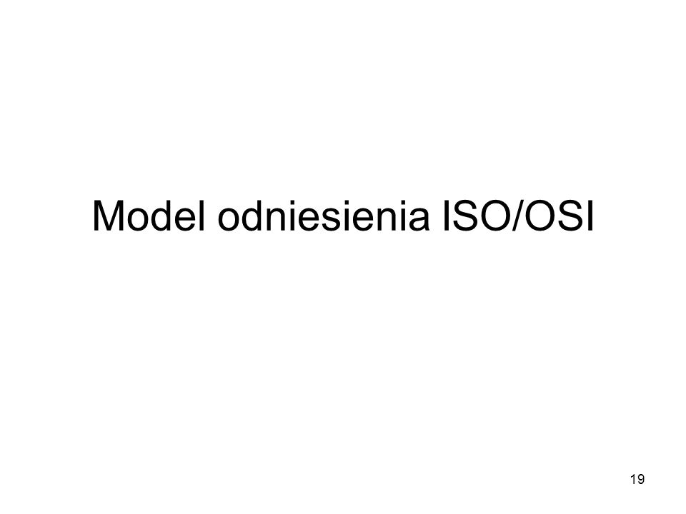 19 Model odniesienia ISO/OSI