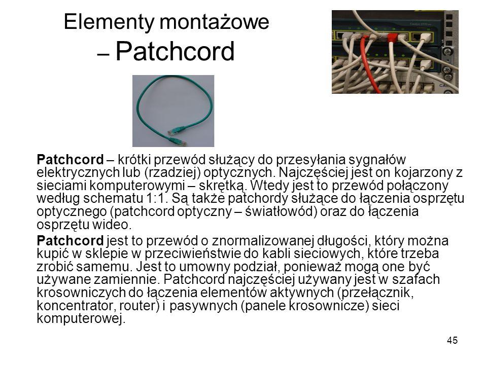 45 Elementy montażowe – Patchcord Patchcord – krótki przewód służący do przesyłania sygnałów elektrycznych lub (rzadziej) optycznych. Najczęściej jest