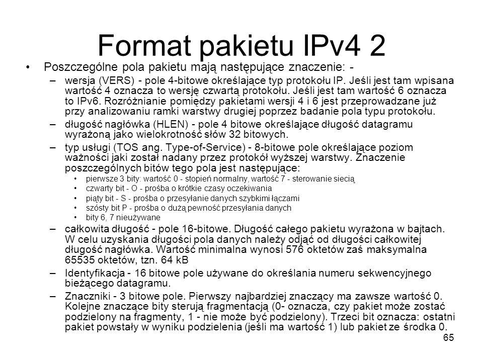 65 Format pakietu IPv4 2 Poszczególne pola pakietu mają następujące znaczenie: - –wersja (VERS) - pole 4-bitowe określające typ protokołu IP. Jeśli je