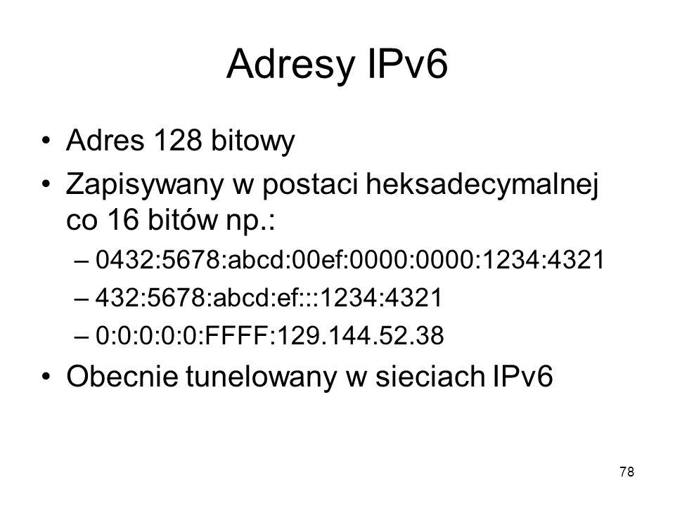 78 Adresy IPv6 Adres 128 bitowy Zapisywany w postaci heksadecymalnej co 16 bitów np.: –0432:5678:abcd:00ef:0000:0000:1234:4321 –432:5678:abcd:ef:::123
