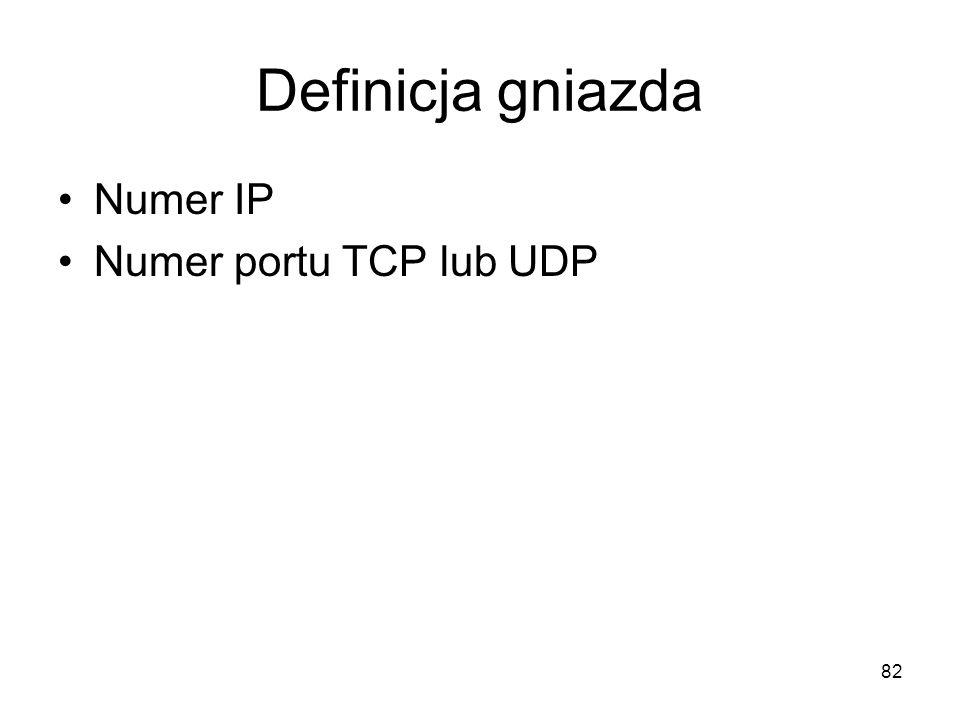 82 Definicja gniazda Numer IP Numer portu TCP lub UDP