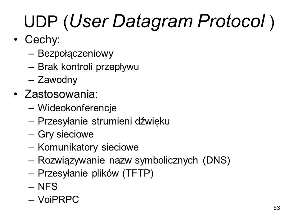 83 UDP ( User Datagram Protocol ) Cechy: –Bezpołączeniowy –Brak kontroli przepływu –Zawodny Zastosowania: –Wideokonferencje –Przesyłanie strumieni dźw
