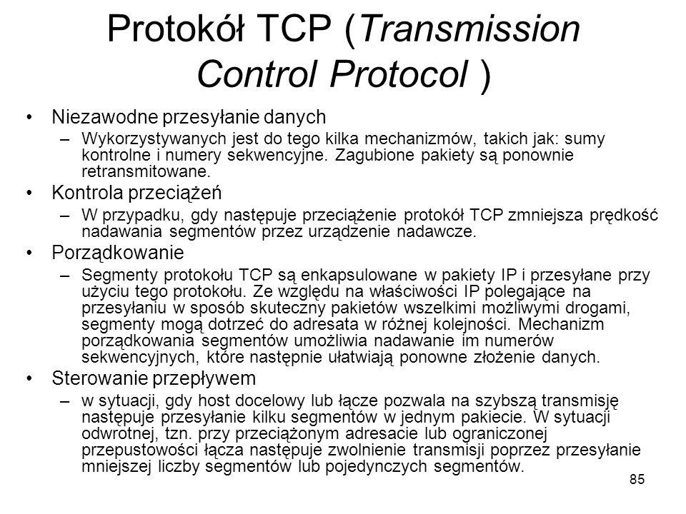 85 Protokół TCP (Transmission Control Protocol ) Niezawodne przesyłanie danych –Wykorzystywanych jest do tego kilka mechanizmów, takich jak: sumy kont