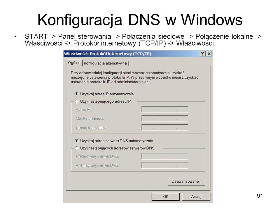 91 Konfiguracja DNS w Windows START -> Panel sterowania -> Połączenia sieciowe -> Połączenie lokalne -> Właściwości -> Protokół internetowy (TCP/IP) -