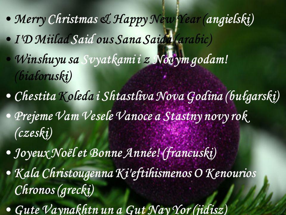 Merry Christmas & Happy New Year (angielski) I'D Miilad Said ous Sana Saida (arabic) Winshuyu sa Svyatkami i z Novym godam! (białoruski) Chestita Kole