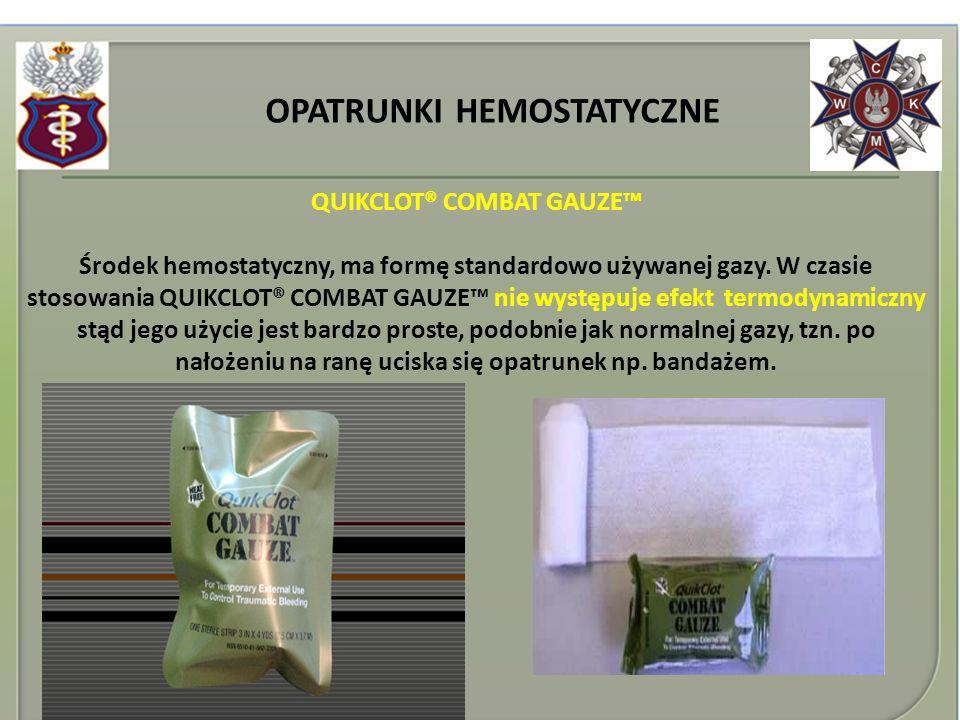 OPATRUNKI HEMOSTATYCZNE QUIKCLOT® COMBAT GAUZE Środek hemostatyczny, ma formę standardowo używanej gazy. W czasie stosowania QUIKCLOT® COMBAT GAUZE ni