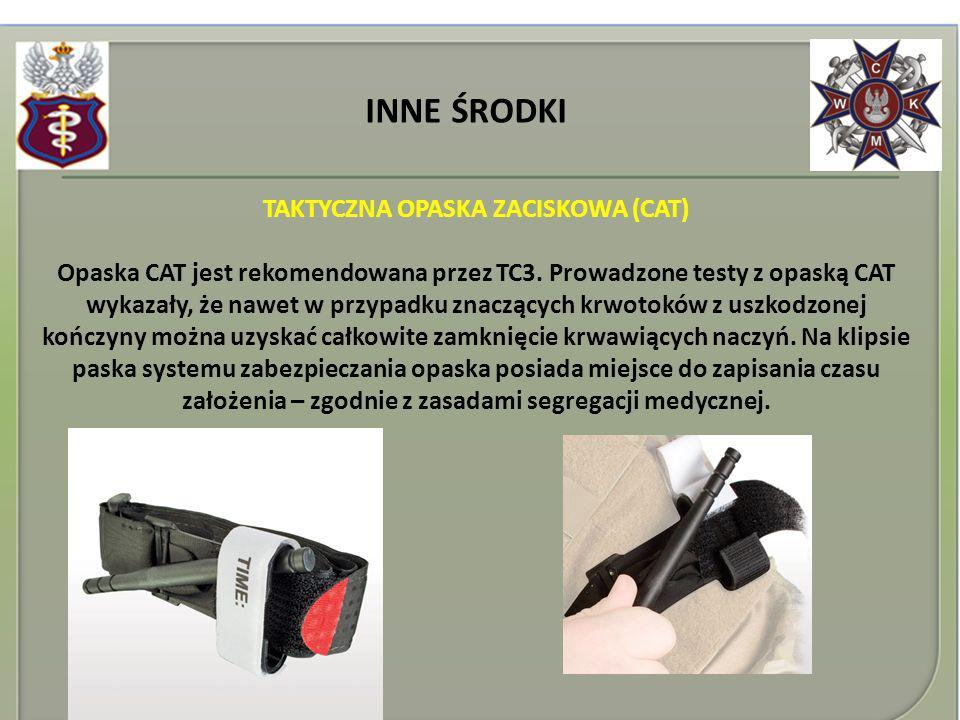 INNE ŚRODKI TAKTYCZNA OPASKA ZACISKOWA (CAT) Opaska CAT jest rekomendowana przez TC3. Prowadzone testy z opaską CAT wykazały, że nawet w przypadku zna