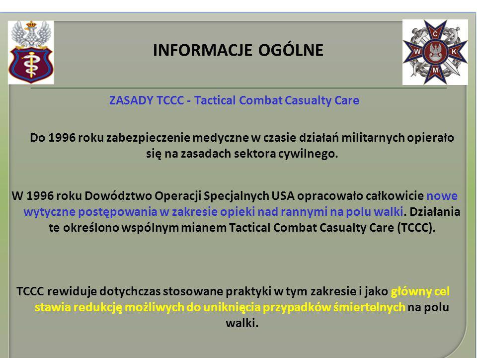 INFORMACJE OGÓLNE ZASADY TCCC - Tactical Combat Casualty Care Do 1996 roku zabezpieczenie medyczne w czasie działań militarnych opierało się na zasada
