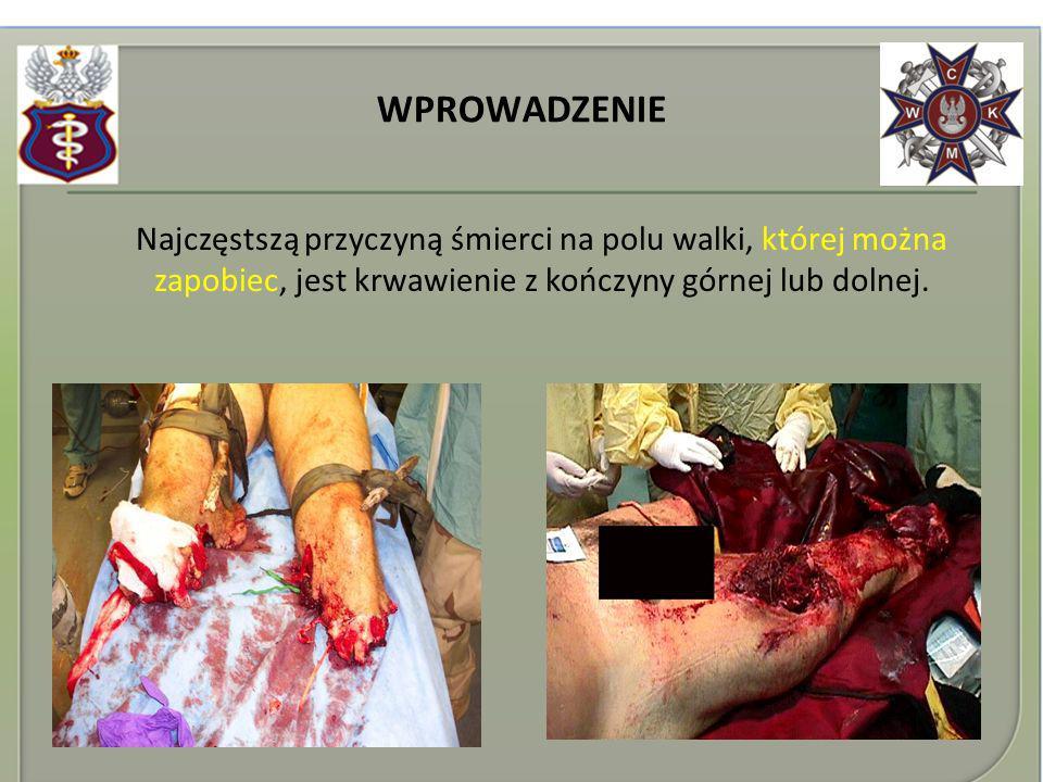 WPROWADZENIE Najczęstszą przyczyną śmierci na polu walki, której można zapobiec, jest krwawienie z kończyny górnej lub dolnej.