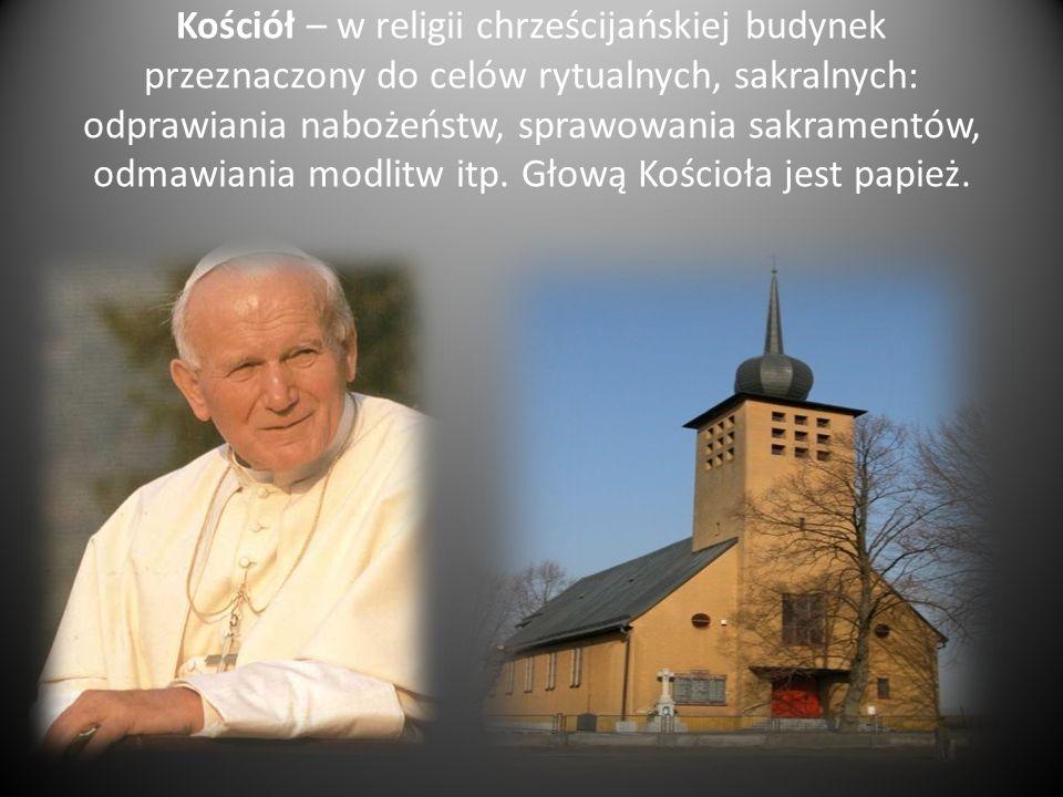 Kościół – w religii chrześcijańskiej budynek przeznaczony do celów rytualnych, sakralnych: odprawiania nabożeństw, sprawowania sakramentów, odmawiania