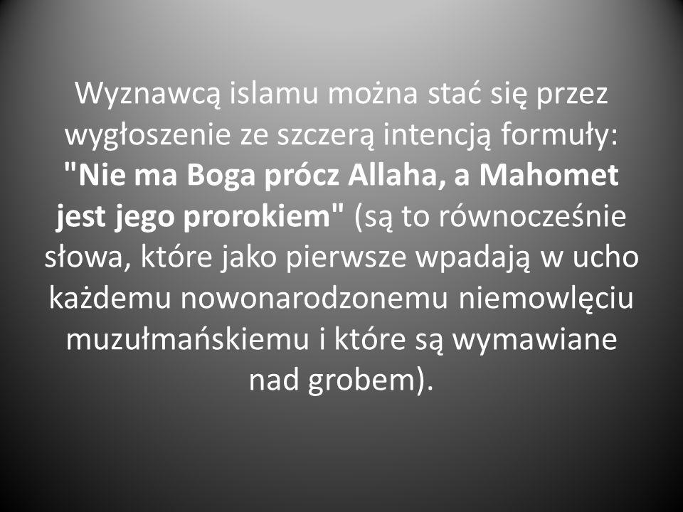 Wyznawcą islamu można stać się przez wygłoszenie ze szczerą intencją formuły: