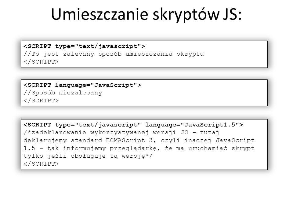 Umieszczanie skryptów JS: //To jest zalecany sposób umieszczania skryptu //Sposób niezalecany /*zadeklarowanie wykorzystywanej wersji JS - tutaj dekla