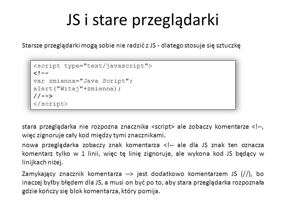 JS i stare przeglądarki <!-- var zmienna=