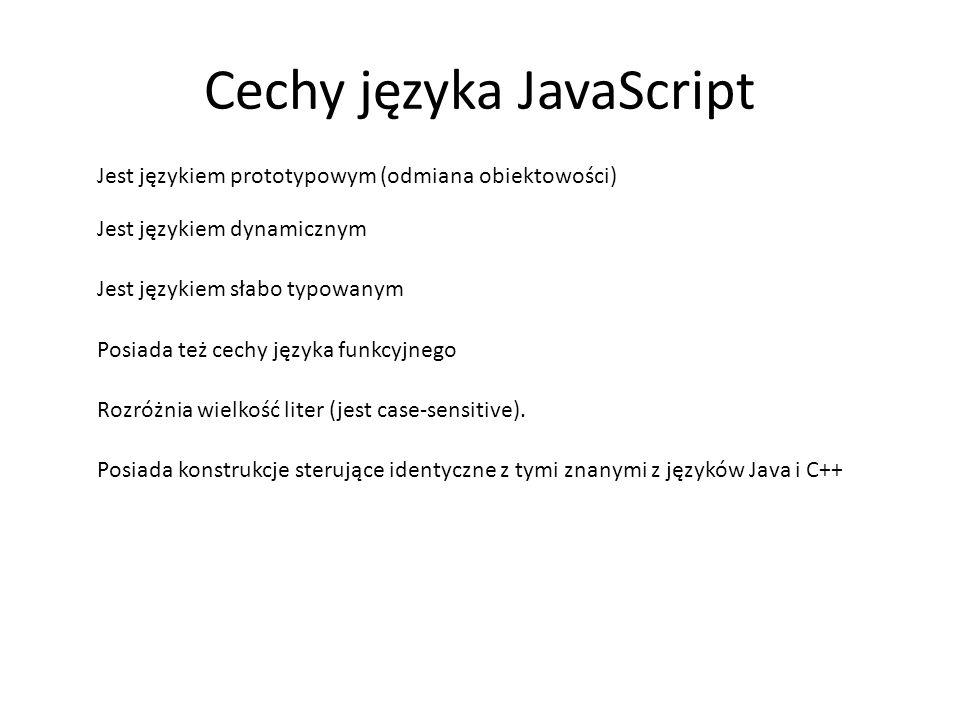 Cechy języka JavaScript Jest językiem prototypowym (odmiana obiektowości) Jest językiem dynamicznym Jest językiem słabo typowanym Posiada też cechy ję
