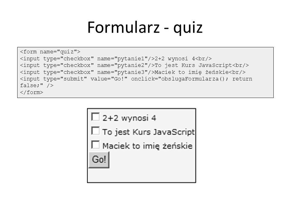 Formularz - quiz 2+2 wynosi 4 To jest Kurs JavaScript Maciek to imię żeńskie